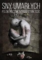 Okładka książki Sny umarłych. Polski rocznik weird fiction 2020. Tom 1 praca zbiorowa