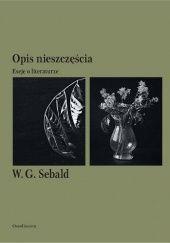 Okładka książki Opis nieszczęścia. Eseje o literaturze W.G. Sebald