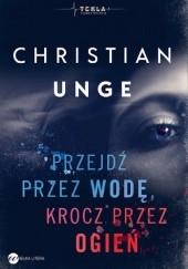 Okładka książki Przejdź przez wodę, krocz przez ogień Christian Unge