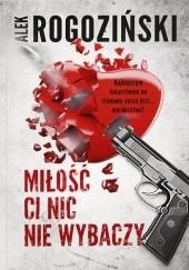 Okładka książki Miłość ci nic nie wybaczy Alek Rogoziński