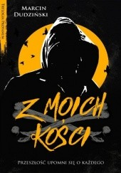 Okładka książki Z moich kości Marcin Dudziński