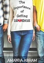 Okładka książki The Importance of Getting Revenge Amanda Abram