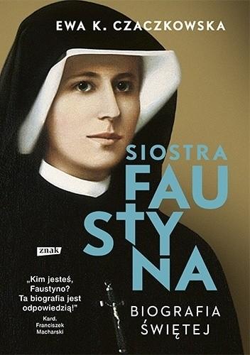 Okładka książki Siostra Faustyna. Biografia świętej (2020) Ewa K. Czaczkowska