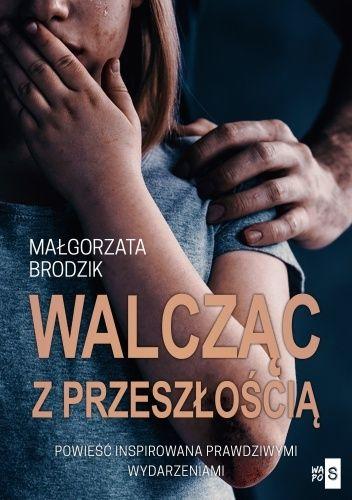 Okładka książki Walcząc z przeszłością Małgorzata Brodzik