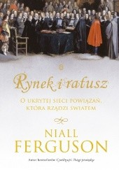 Okładka książki Rynek i ratusz. O ukrytej sieci powiązań, która rządzi światem Niall Ferguson