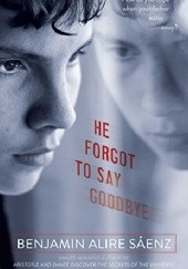 Okładka książki He Forgot To Say Goodbye Benjamin Alire Sáenz