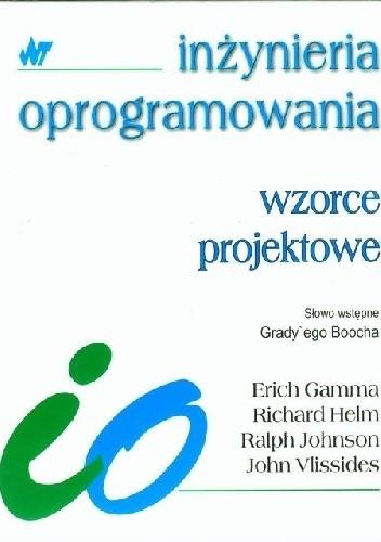 Okładka książki Wzorce projektowe - elementy oprogramowania obiektowego wielokrotnego użytku Erich Gamma,Richard Helm,Ralph Johnson,John Vlissides
