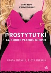 Okładka książki Prostytutki. Tajemnice płatnej miłości Piotr Mieśnik,Magda Mieśnik