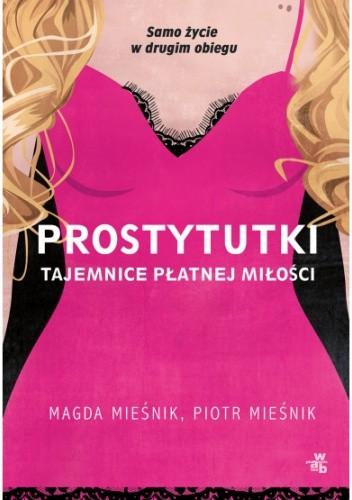 Okładka książki Prostytutki. Tajemnice płatnej miłości Magda Mieśnik,Piotr Mieśnik