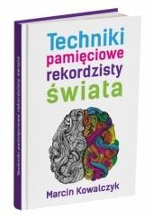 Okładka książki Techniki pamięciowe rekordzisty świata Marcin Kowalczyk