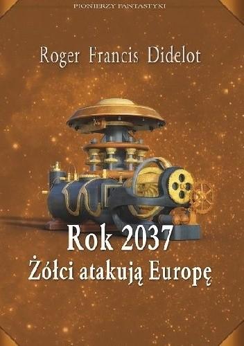 Okładka książki Rok 2037. Żółci atakują Europę Roger-Francis Didelot