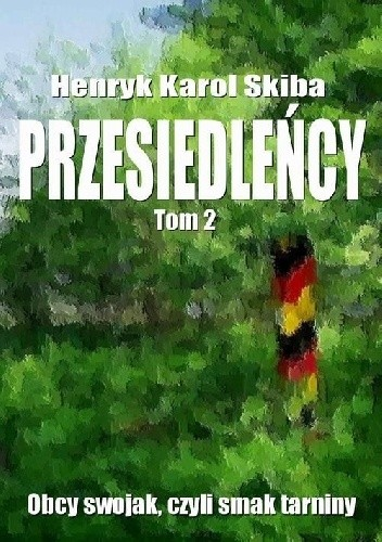 Okładka książki Przesiedleńcy. Tom 2: Obcy swojak, czyli smak tarniny Henryk Karol Skiba