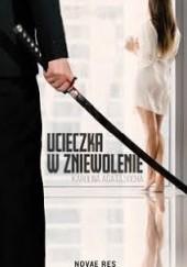 Okładka książki Ucieczka w zniewolenie. Tom I Karolina Agata Socha