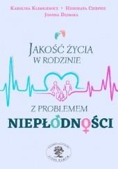 Okładka książki Jakość życia w rodzinie z problemem niepłodności Karolina Klimkiewicz,Honorata Cierpisz,Joanna Dejnaka