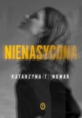 Okładka książki Nienasycona Katarzyna T. Nowak