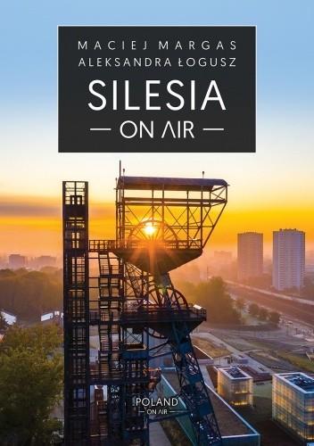 Okładka książki Silesia on Air Maciej Margas,Aleksandra Łogusz