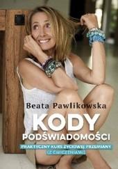 Okładka książki Kody podświadomości. Praktyczny kurs życiowej przemiany (z ćwiczeniami) Beata Pawlikowska