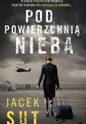 Okładka książki Pod powierzchnią nieba Jacek Sut
