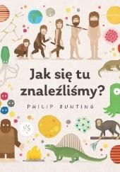 Okładka książki Jak się tu znaleźliśmy? Philip Bunting