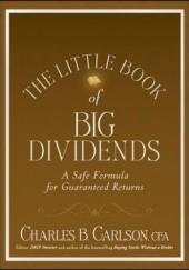 Okładka książki The Little Book of Big Dividends: A Safe Formula for Guaranteed Returns