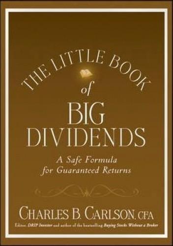 Okładka książki The Little Book of Big Dividends: A Safe Formula for Guaranteed Returns Charles B. CARLSON