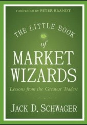 Okładka książki The Little Book of Market Wizards: Lessons from the Greatest Traders