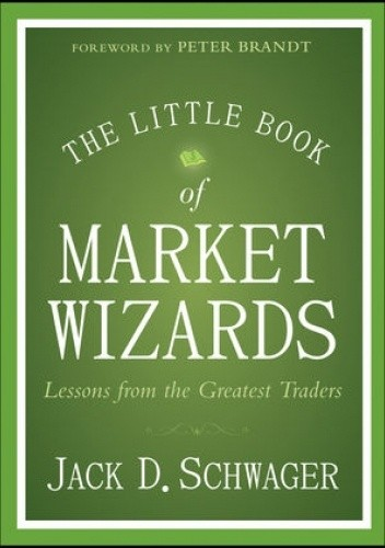 Okładka książki The Little Book of Market Wizards: Lessons from the Greatest Traders Jack D. Schwager