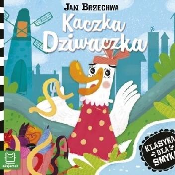 Okładka książki Klasyka dla smyka. Kaczka Dziwaczka. Jan Brzechwa