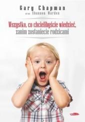 Okładka książki Wszystko, co chcielibyście wiedzieć, zanim zostaniecie rodzicami Gary Chapman,Shannon Warden