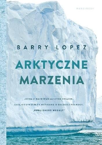 Okładka książki Arktyczne marzenia Barry Lopez