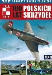 Okładka książki 100 Lat Polskich Skrzydeł - Jak-9 Jerzy Gruszczyński,Michał Fiszer