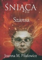 Okładka książki Śniąca III - Szansa Joanna Piłatowicz