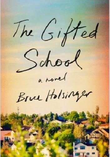 Okładka książki The Gifted School Bruce Holsinger