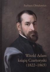 Okładka książki Witold Adam książę Czartoryski (1822-1865) Barbara Obtułowicz
