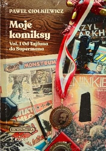 Okładka książki Moje komiksy. Vol. 1 Od Tajfuna do Supermana Paweł Ciołkiewicz