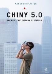 Okładka książki Chiny 5.0. Jak powstaje cyfrowa dyktatura Kai Strittmatter