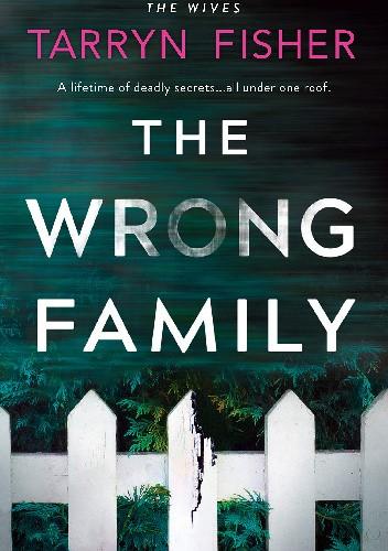 Okładka książki The Wrong Family Tarryn Fisher