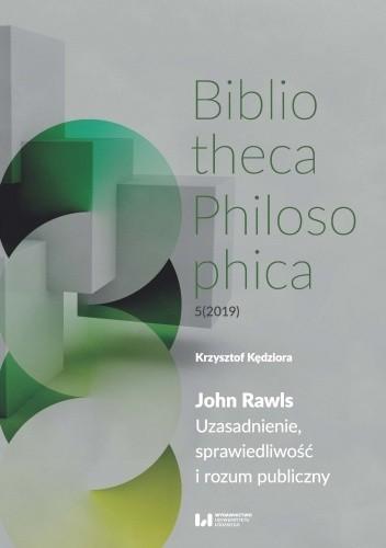 Okładka książki John Rawls. Uzasadnienie, sprawiedliwość i rozum publiczny Krzysztof Kędziora