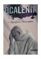 Okładka książki Ocalenie. Rozmowa z o. Augustynem Pelanowskim Augustyn Pelanowski OSPPE,Klara Olszewska,Tomasz Olszewski
