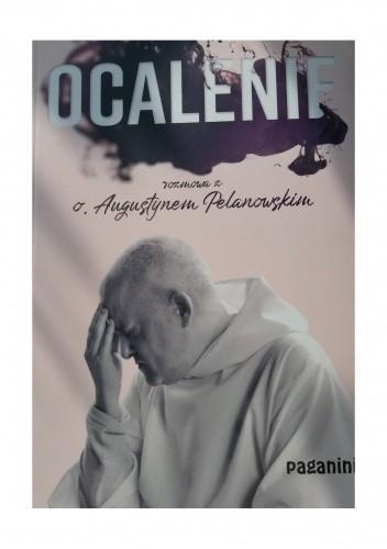 Okładka książki Ocalenie. Rozmowa z o. Augustynem Pelanowskim Klara Olszewska,Tomasz Olszewski,Augustyn Pelanowski OSPPE