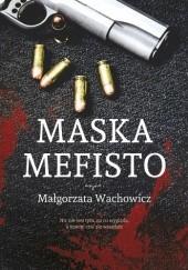 Okładka książki Maska Mefisto Małgorzata Wachowicz