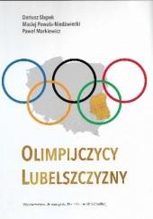 Okładka książki Olimpijczycy Lubelszczyzny Dariusz Słapek,Maciej Powała-Niedźwiecki,Paweł Markiewicz