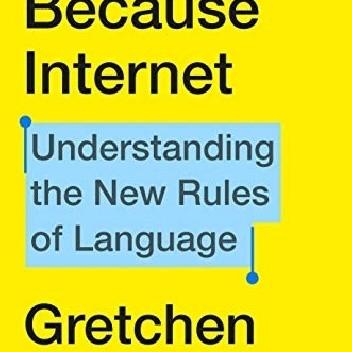 Okładka książki Because Internet: Understanding the New Rules of Language Gretchen McCulloch