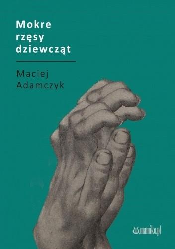 Okładka książki Mokre rzęsy dziewcząt Maciej Adamczyk