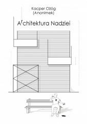 Okładka książki Architektura Nadziei Kacper Ożóg