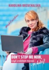 Okładka książki Dont stop me now, czyli zrobiłam biznes i co dalej? Karolina Brzuchalska