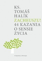 Okładka książki Zacheuszu! 44 kazania o sensie życia Tomáš Halík