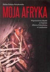 Okładka książki Moja Afryka Halina Kalejta - Petrykowska