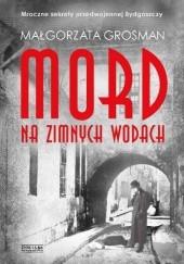 Okładka książki Mord na Zimnych Wodach Małgorzata Grosman