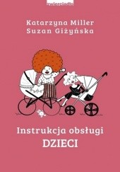 Okładka książki Instrukcja obsługi dzieci Katarzyna Miller,Suzan Giżyńska